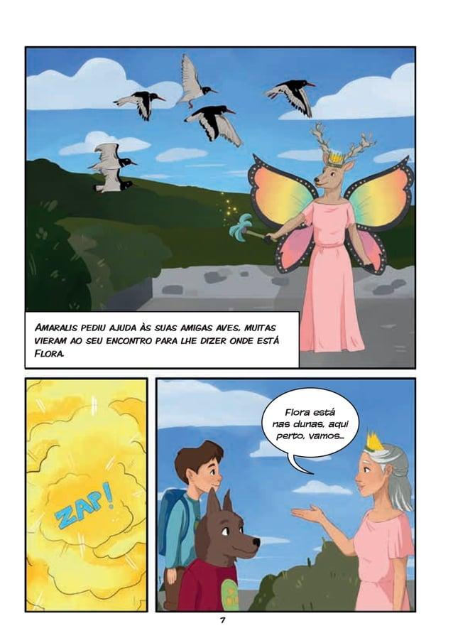 7 Amaralis pediu ajuda às suas amigas aves, muitas vieram ao seu encontro para lhe dizer onde está Flora. Flora está nas d...