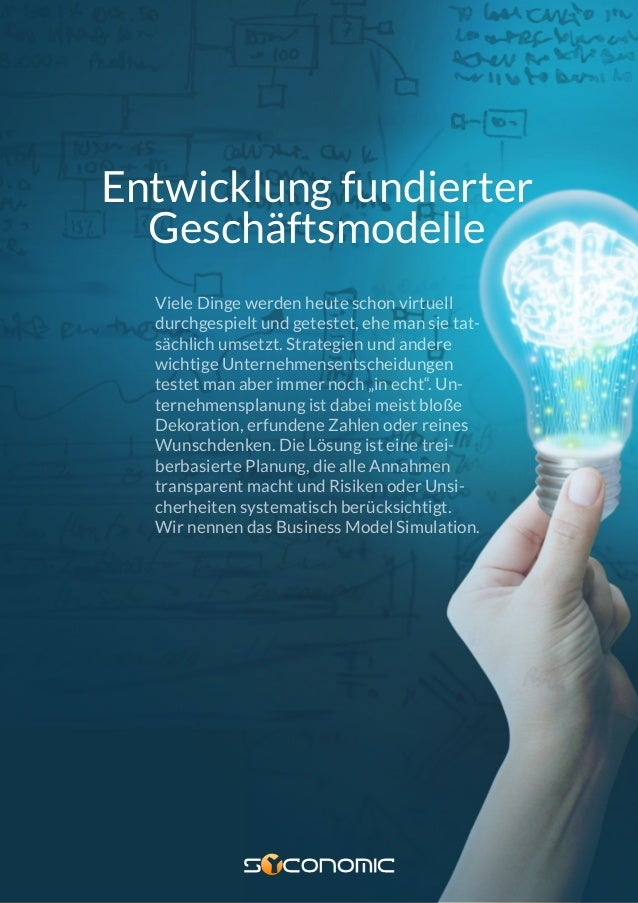 BUSINESS MODEL SIMULATION Entwicklung fundierter Geschäftsmodelle Viele Dinge werden heute schon virtuell durchgespielt un...
