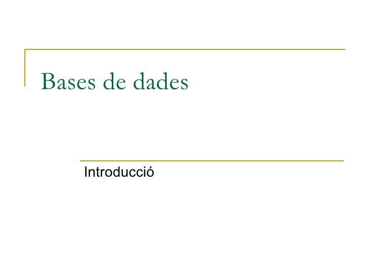 Bases de dades    Introducció