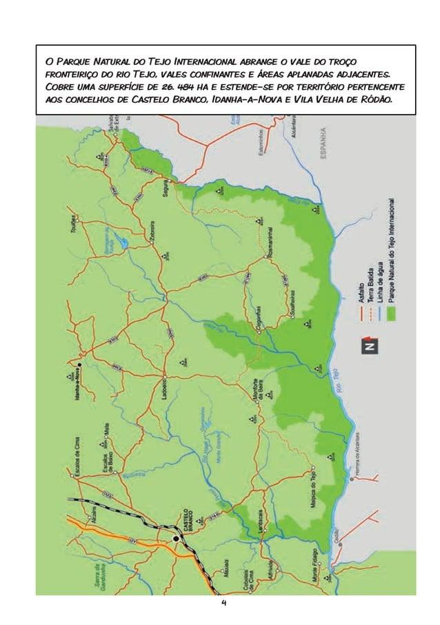 4 O Parque Natural do Tejo Internacional abrange o vale do troço fronteiriço do rio Tejo, vales confinantes e áreas aplana...