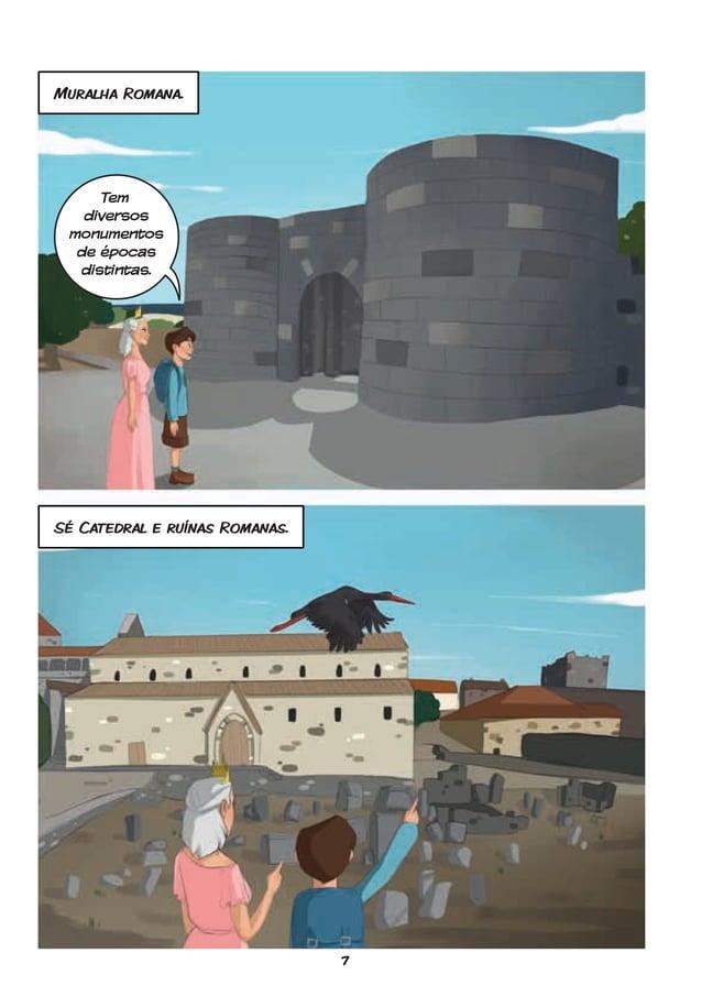 7 Muralha Romana. Sé Catedral e ruínas Romanas. Tem diversos monumentos de épocas distintas.