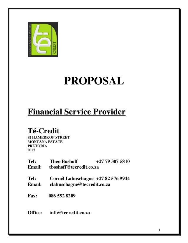 1 PROPOSAL Financial Service Provider Té-Credit 82 HAMERKOP STREET MONTANA ESTATE PRETORIA 0017 Tel: Theo Boshoff +27 79 3...