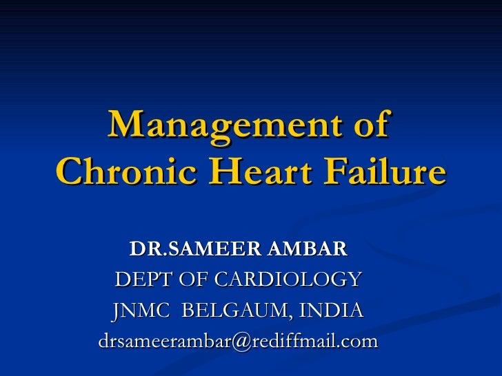 Management of Chronic Heart Failure DR.SAMEER AMBAR DEPT OF CARDIOLOGY JNMC  BELGAUM, INDIA [email_address]