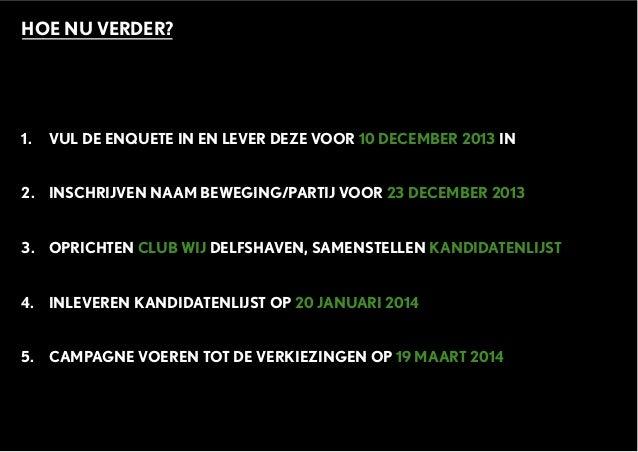 HOE NU VERDER? 1. VUL DE ENQUETE IN EN LEVER DEZE VOOR 10 DECEMBER 2013 IN 2. INSCHRIJVEN NAAM BEWEGING/PARTIJ VOOR 23 DEC...