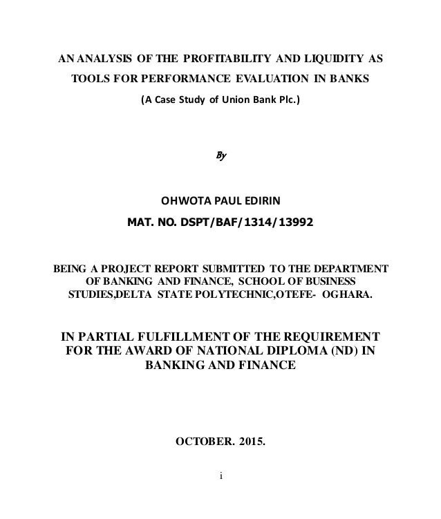 i AN ANALYSIS OF THE PROFITABILITY AND LIQUIDITY AS TOOLS FOR PERFORMANCE EVALUATION IN BANKS (A Case Study of Union Bank ...