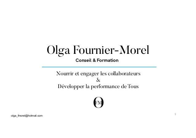 Nourrir et engager les collaborateurs & Développer la performance de Tous Olga Fournier-Morel Conseil & Formation olga_fmo...