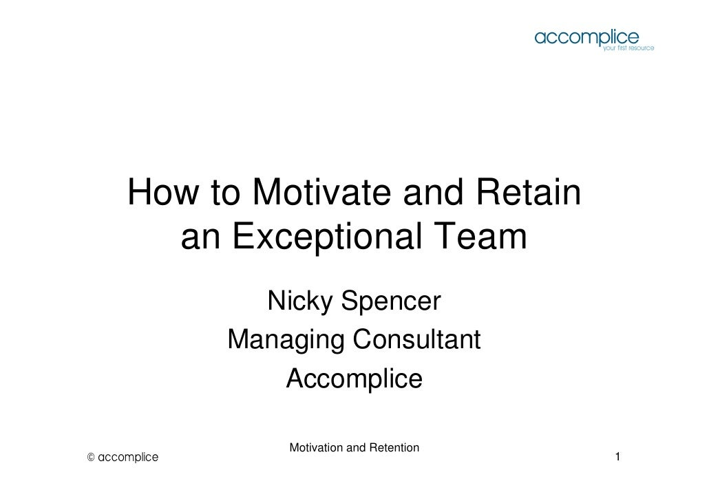 How to Motivate and Retain         an Exceptional Team                  Nicky Spencer                Managing Consultant  ...