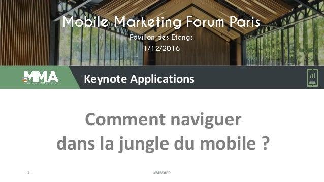 Keynote Applications Comment naviguer dans la jungle du mobile ? 1 #MMAFP
