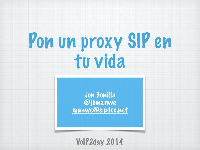 Pon un proxy SIP en tu vida VoIP2day 2014 Jon Bonilla @jbmanwe manwe@sipdoc.net