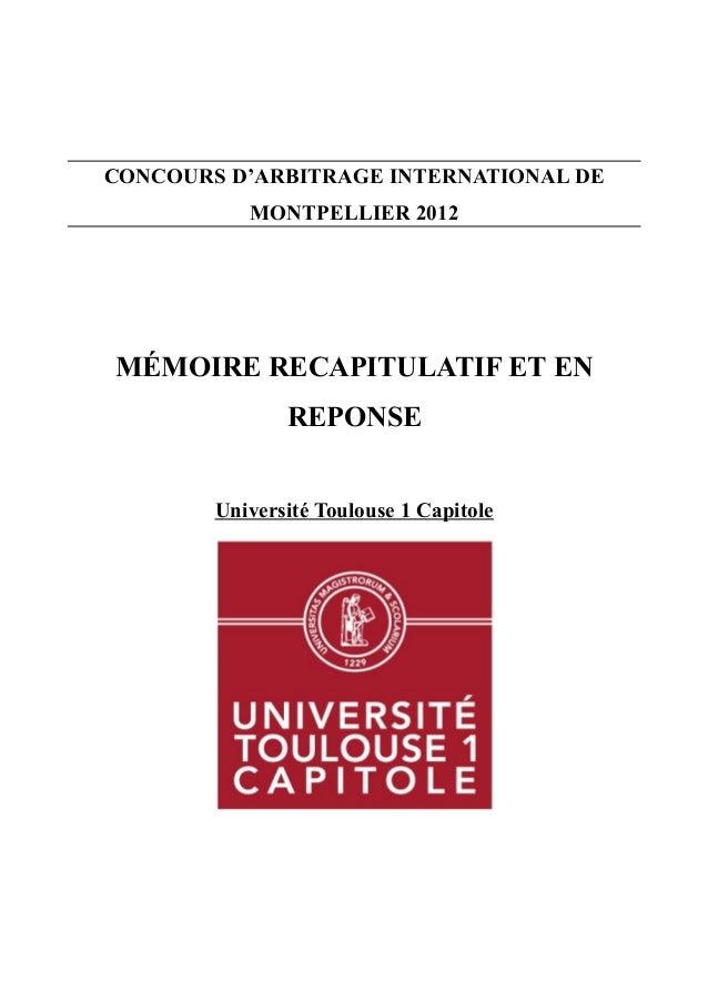 CONCOURS D'ARBITRAGE INTERNATIONAL DE MONTPELLIER 2012 MÉMOIRE RECAPITULATIF ET EN REPONSE Université Toulouse 1 Capitole