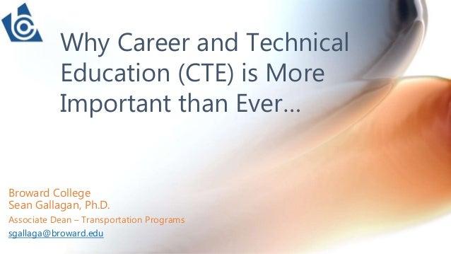 Broward College Sean Gallagan, Ph.D. Associate Dean – Transportation Programs sgallaga@broward.edu Why Career and Technica...