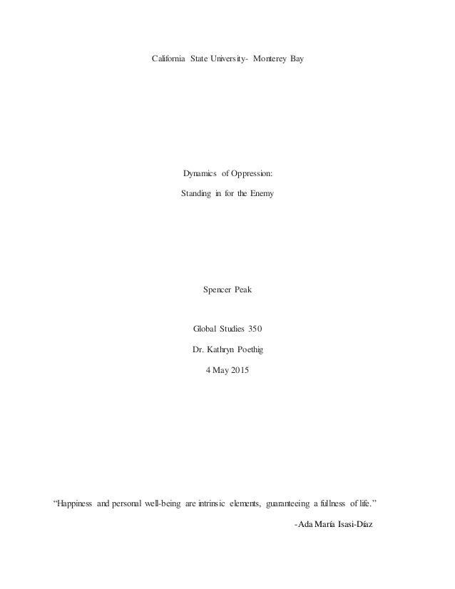 California State University- Monterey Bay Dynamics of Oppression: Standing in for the Enemy Spencer Peak Global Studies 35...