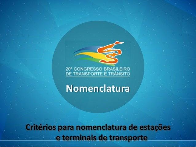 Nomenclatura Critérios para nomenclatura de estações e terminais de transporte