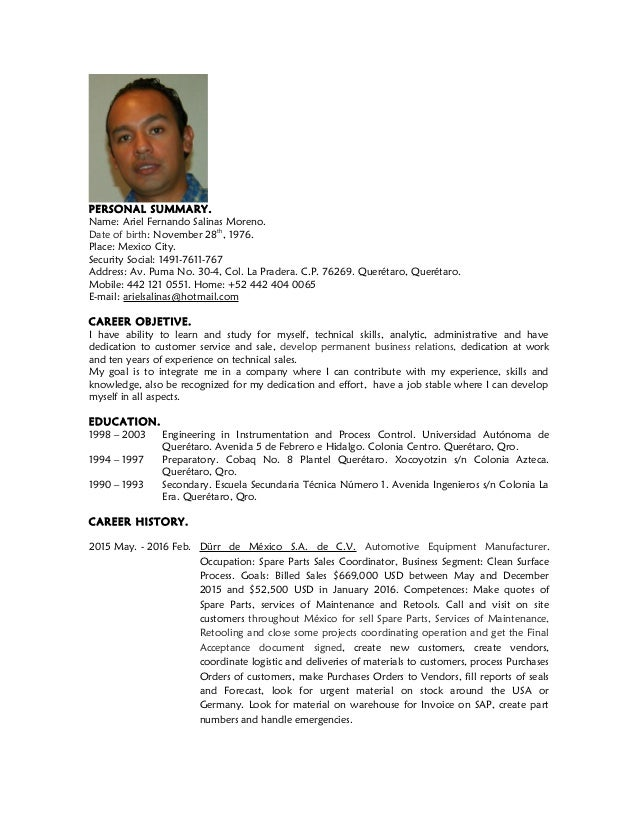 PERSONAL SUMMARY. Name: Ariel Fernando Salinas Moreno. Date of birth: November 28th , 1976. Place: Mexico City. Security S...