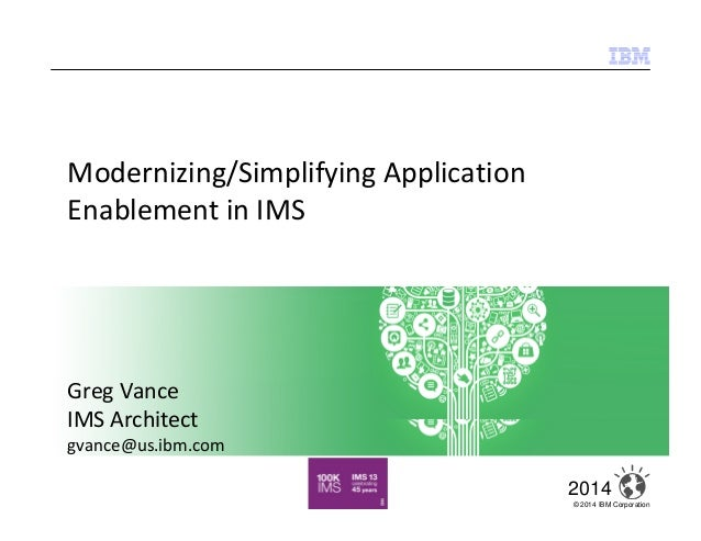 © 2014 IBM Corporation 1 2014 Insight comes to State Farm April 2014 Modernizing/Simplifying Application Enablement in IMS...