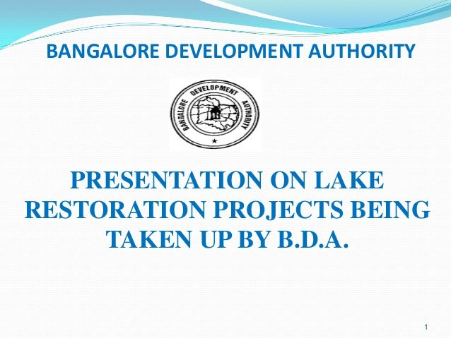 BANGALORE DEVELOPMENT AUTHORITY   PRESENTATION ON LAKERESTORATION PROJECTS BEING     TAKEN UP BY B.D.A.                   ...