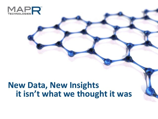 New Data, New Insights it isn't what we thought it was©MapR Technologies - Confidential   1
