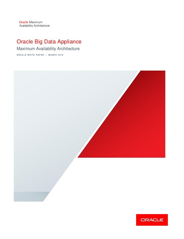 Oracle Big Data Appliance Maximum Availability Architecture O R A C L E W H I T E P A P E R | M A R C H 2 0 1 6