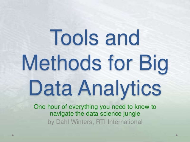 Tools and Methods for Big Data Analytics One hour of everything you need to know to navigate the data science jungle by Da...