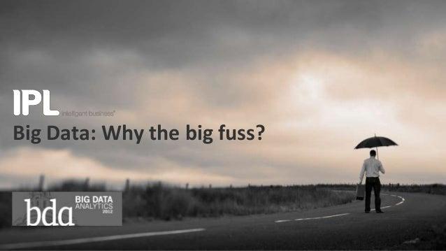 Big Data: Why the big fuss?