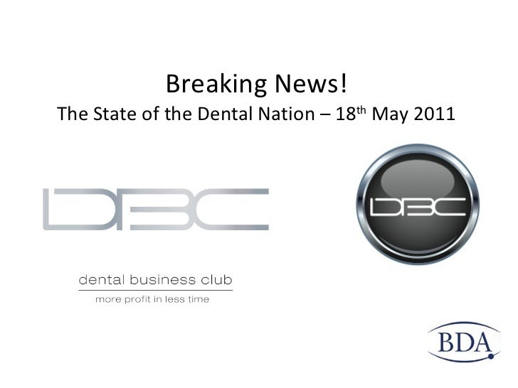 Breaking News! The State of the Dental Nation – 18 th  May 2011