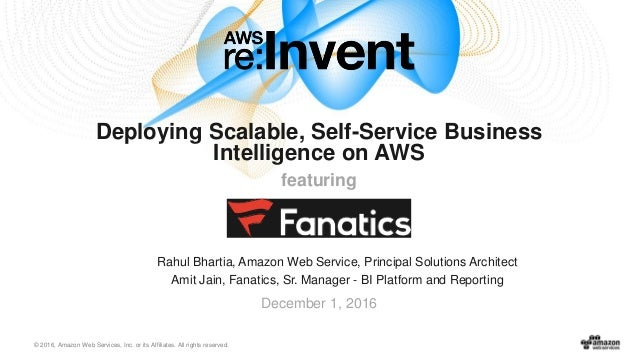 © 2016, Amazon Web Services, Inc. or its Affiliates. All rights reserved. Rahul Bhartia, Amazon Web Service, Principal Sol...