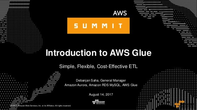 © 2017, Amazon Web Services, Inc. or its Affiliates. All rights reserved. Introduction to AWS Glue Simple, Flexible, Cost-...