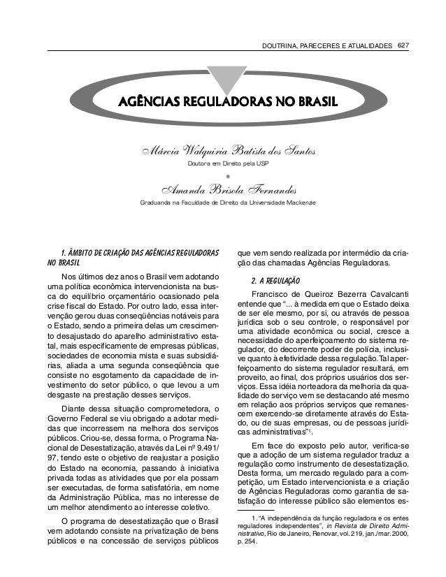 DOUTRINA, PARECERES E ATUALIDADES 627 1. Âmbito de Criação das Agências Reguladoras no Brasil Nos últimos dez anos o Brasi...