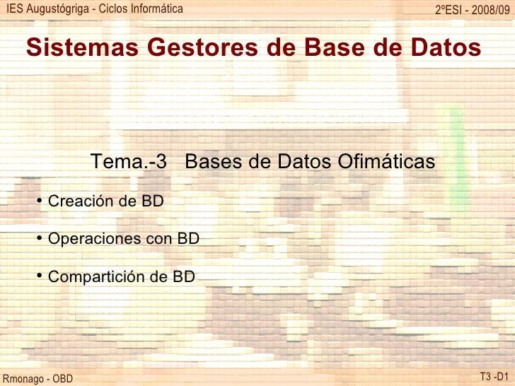 Sistemas Gestores de Base de Datos <ul><ul><li>Tema.-3  Bases de Datos Ofimáticas </li></ul></ul><ul><ul><li>Creación de B...
