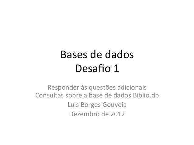 Bases de dados Desafio 1 Responder às questões adicionais Consultas sobre a base de dados Bib...