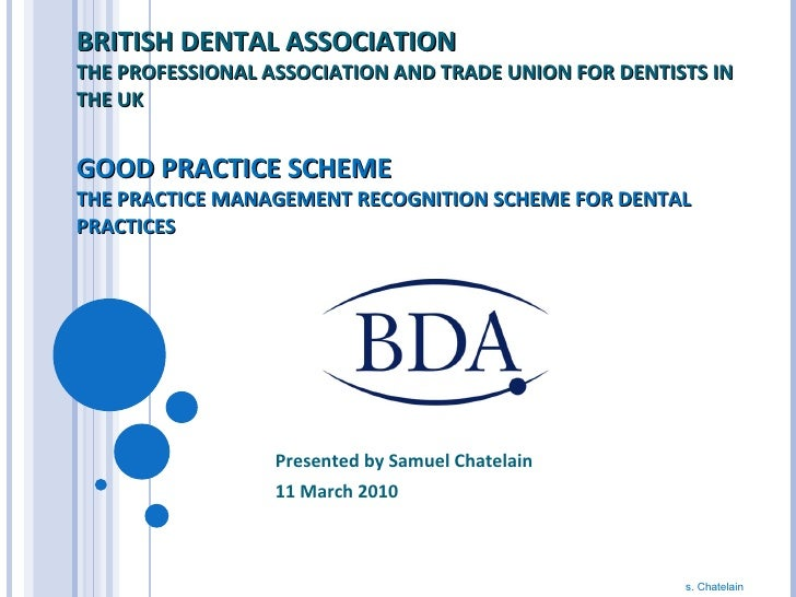 BRITISH DENTAL ASSOCIATION THE PROFESSIONAL ASSOCIATION AND TRADE UNION FOR DENTISTS IN THE UK  GOOD PRACTICE SCHEME THE P...