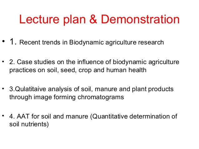 Lecture plan & Demonstration• 1. Recent trends in Biodynamic agriculture research• 2. Case studies on the influence of bio...