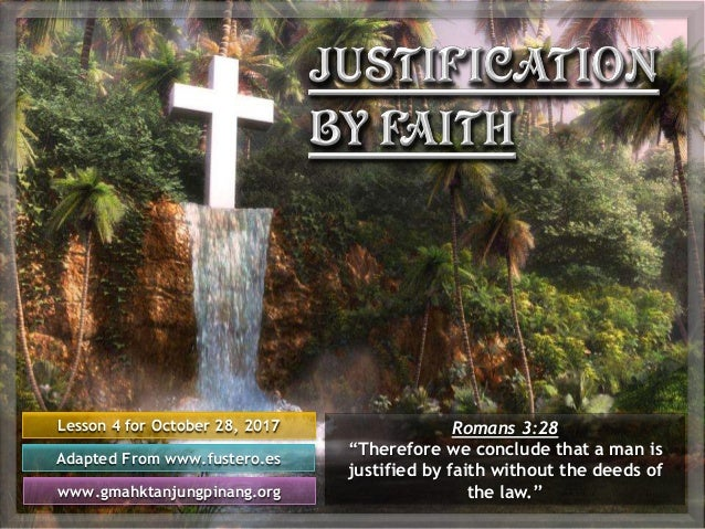 "Lesson 4 for October 28, 2017 Adapted From www.fustero.es www.gmahktanjungpinang.org Romans 3:28 ""Therefore we conclude th..."