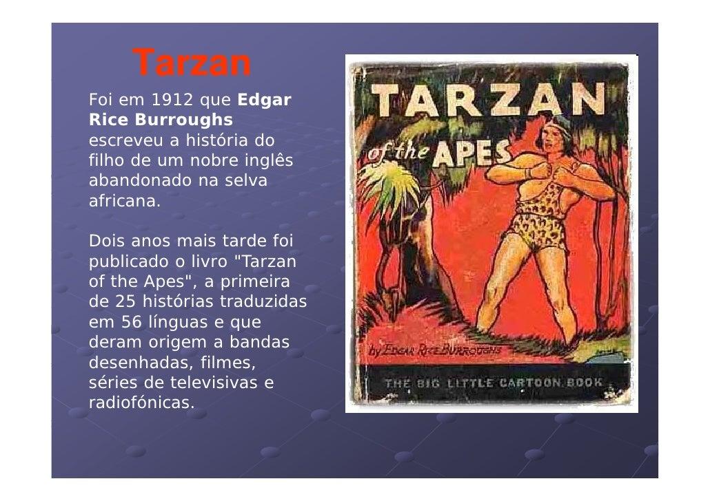 Tarzan Foi em 1912 que Edgar Rice Burroughs escreveu histó ia esc e e a história do filho de um nobre inglês abandonado na...