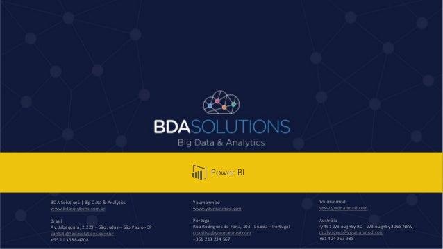 BDA Solutions | Big Data & Analytics www.bdasolutions.com.br Brasil Av. Jabaquara, 2.229 – São Judas – São Paulo - SP cont...