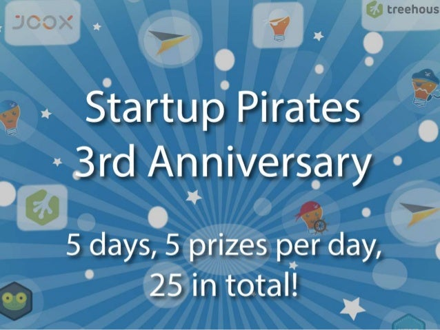 It's our birthday but you get all the gifts! 5 days, 5 prizes per day, 25 in total! On the 5th July Startup Pirates celebr...