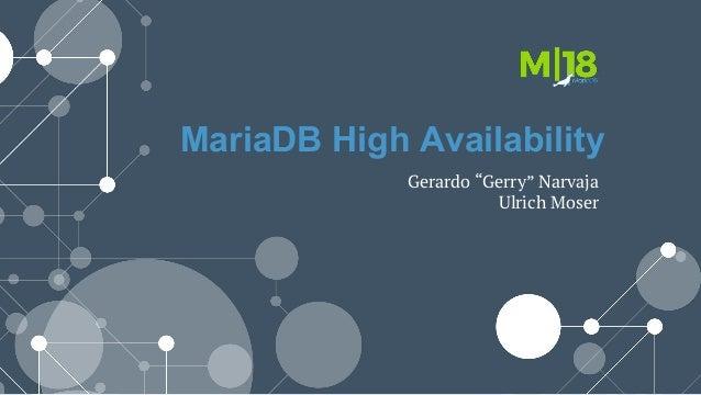 "MariaDB High Availability Gerardo ""Gerry"" Narvaja Ulrich Moser"