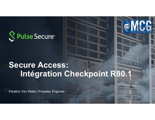 Secure Access: Intégration Checkpoint R80.1 Frédéric Van Walle   Presales Engineer