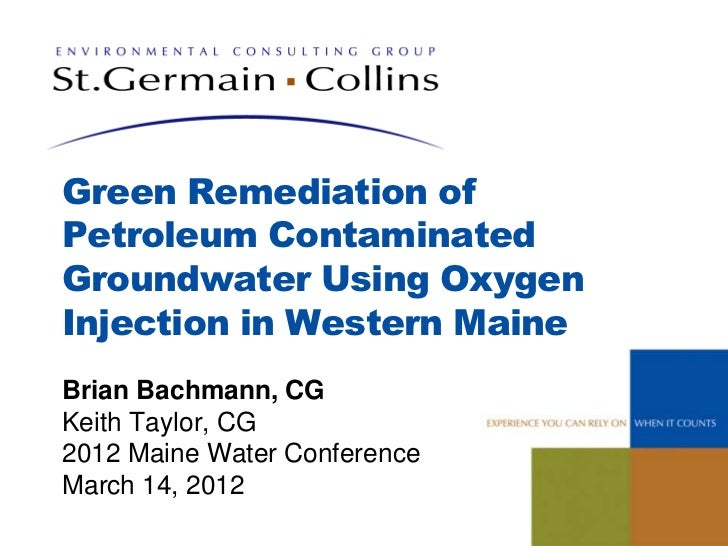 Green Remediation ofPetroleum ContaminatedGroundwater Using OxygenInjection in Western MaineBrian Bachmann, CGKeith Taylor...