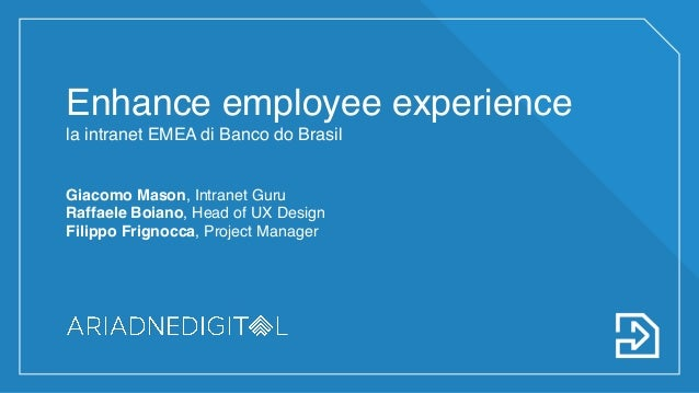 Enhance employee experience la intranet EMEA di Banco do Brasil Giacomo Mason, Intranet Guru Raffaele Boiano, Head of UX D...