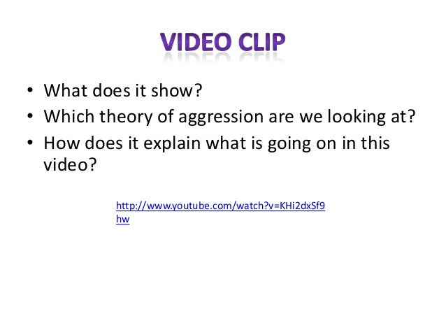 • What does it show?• Which theory of aggression are we looking at?• How does it explain what is going on in thisvideo?htt...