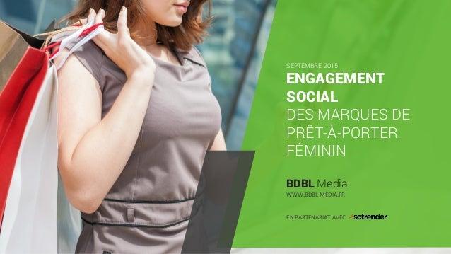 < > ENGAGEMENT SOCIAL DES MARQUES DE PRÊT-À-PORTER FÉMININ BDBL Media SEPTEMBRE 2015 WWW.BDBL-MEDIA.FR EN PARTENARIAT AVEC