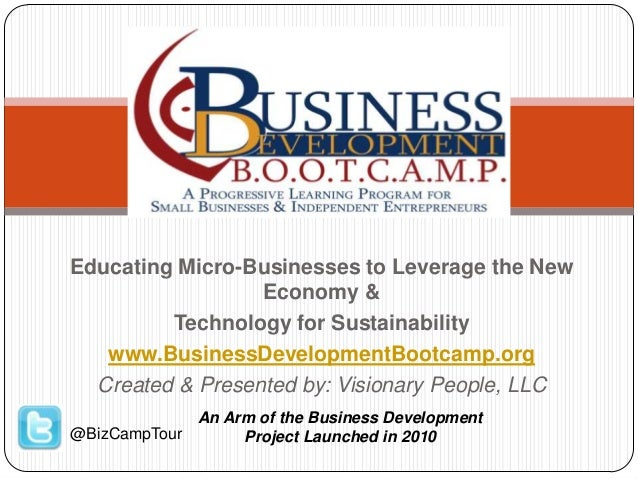 Educating Micro-Businesses to Leverage the New Economy & Technology for Sustainability www.BusinessDevelopmentBootcamp.org...
