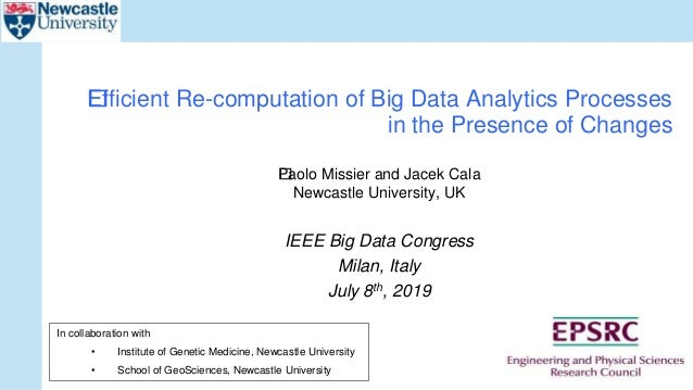 Paolo Missier and Jacek Cala Newcastle University, UK IEEE Big Data Congress Milan, Italy July 8th, 2019 Efficient Re-co...