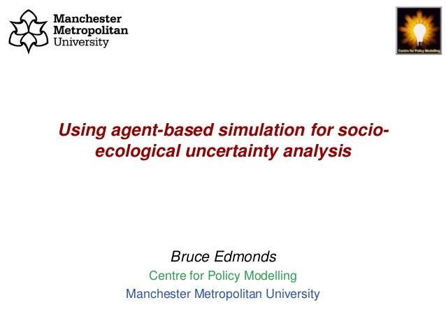 Using Agent-Based Simulation for socio-ecological uncertainty analysis, Bruce Edmonds, BDC Seminar, MMU, Oct 2018. slide 1...