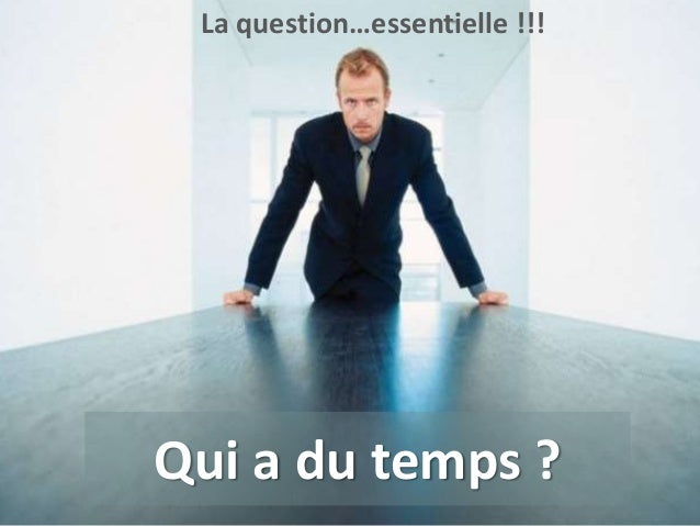 La question…essentielle !!!  Qui a du temps ? www.id-rezo.com