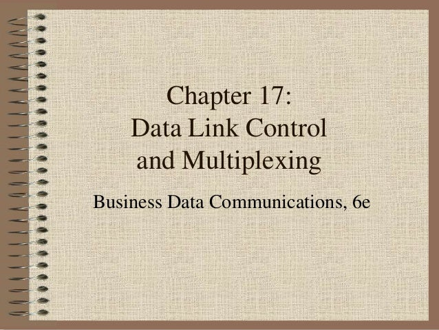 Chapter 17: Data Link Control and Multiplexing Business Data Communications, 6e