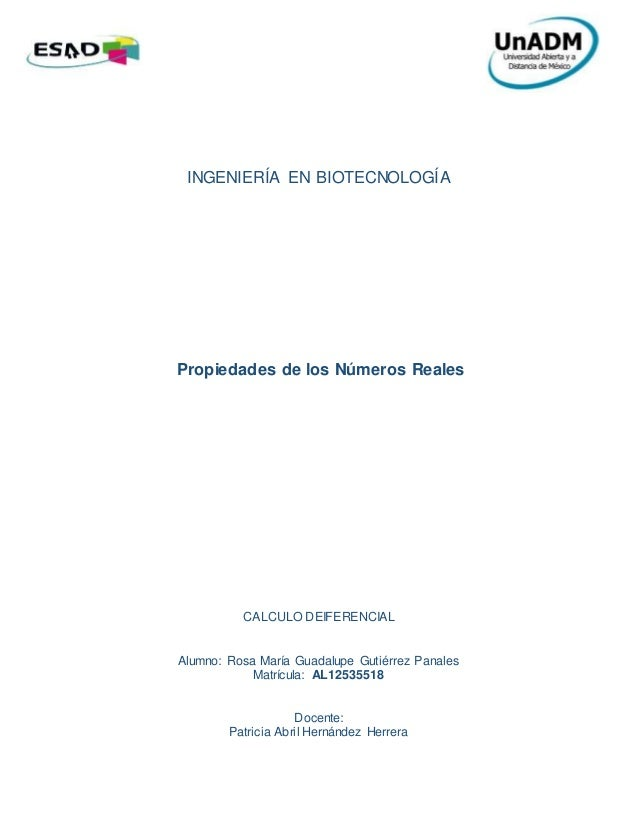 INGENIERÍA EN BIOTECNOLOGÍA Propiedades de los Números Reales CALCULO DEIFERENCIAL Alumno: Rosa María Guadalupe Gutiérrez ...