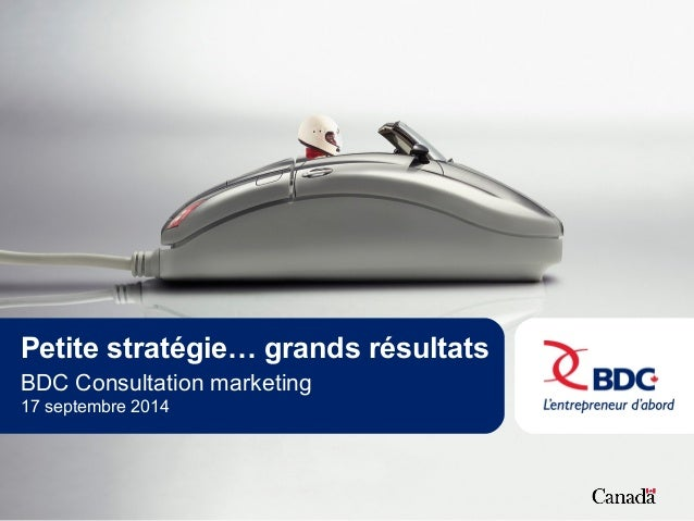 Petite stratégie… grands résultats  BDC Consultation marketing  17 septembre 2014