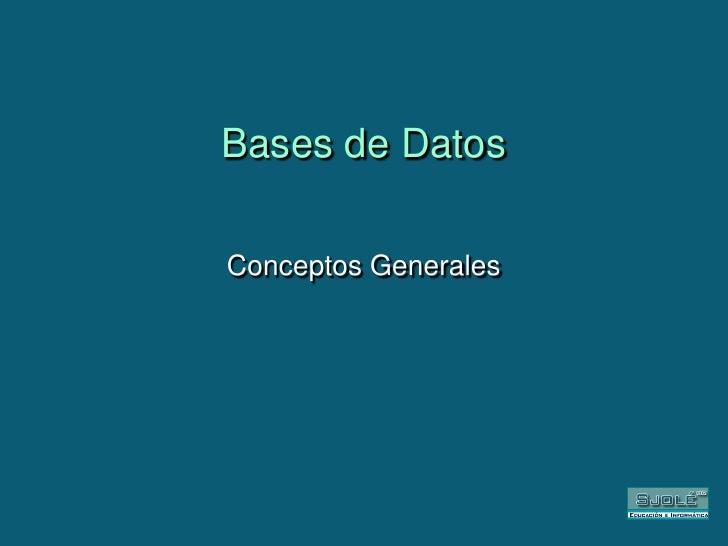 Bases de Datos<br />Conceptos Generales<br />